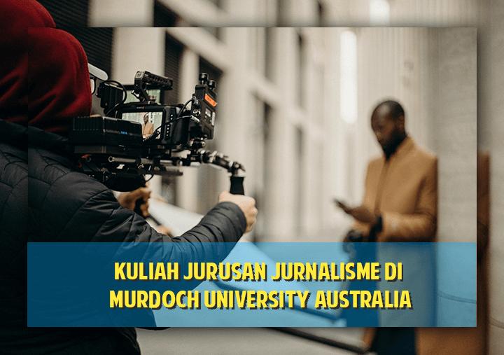 Kuliah Jurusan Jurnalis di Murdoch University Australia